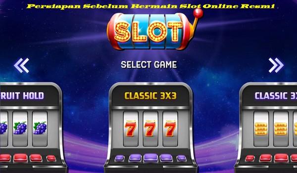 Persiapan Sebelum Bermain Slot Online Resmi